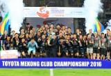 Giải bóng đá Toyota Mekong Club Championship 2016 đã có chủ